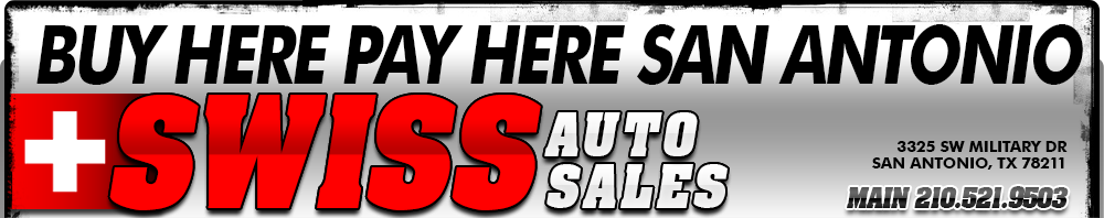 Buy Here Pay Here to Buy Here Pay Here San Antonio Swiss Auto Sales - San Antonio, TX